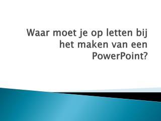 Waar moet je op letten bij het maken van een PowerPoint?