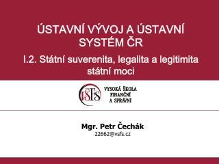 ÚSTAVNÍ  VÝVOJ A ÚSTAVNÍ  SYSTÉM  ČR I.2. Státní suverenita, legalita a legitimita  státní moci