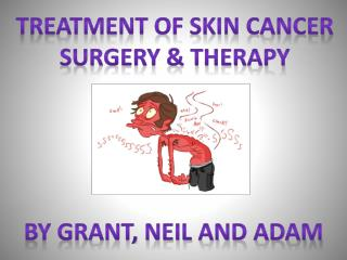 TREATMENT OF SKIN CANCER SURGERY & THERAPY