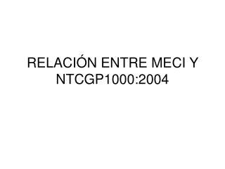 RELACIÓN ENTRE MECI Y NTCGP1000:2004