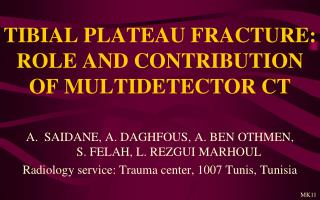 TIBIAL PLATEAU FRACTURE: ROLE AND CONTRIBUTION OF MULTIDETECTOR CT