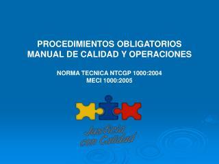 PROCEDIMIENTOS OBLIGATORIOS MANUAL DE CALIDAD Y OPERACIONES NORMA TECNICA NTCGP 1000:2004