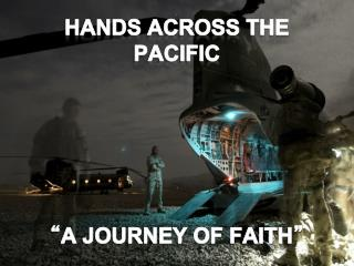 "HANDS ACROSS THE PACIFIC  "" A JOURNEY OF FAITH """