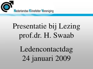 Presentatie bij Lezing prof.dr. H. Swaab Ledencontactdag 24 januari 2009