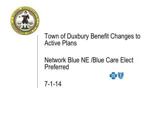 Town of Duxbury Benefit Changes to Active Plans Network Blue NE /Blue Care Elect Preferred 7-1-14