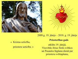 2009.g. 19. jūnijs – 2010. g. 19. jūnijs  Priesterības gads