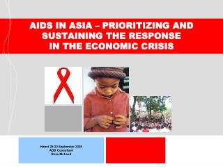 AIDS IN ASIA – PRIORITIZING AND SUSTAINING THE RESPONSE  IN THE ECONOMIC CRISIS