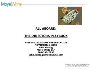 ALL ABOARD: THE DIRECTORS PLAYBOOK KEIRETSU ACADEMY PRESENTATION NOVEMBER 6, 2008 John Kellogg