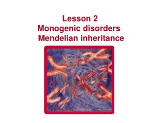 Lesson 2 Monogenic disorders   Mendelian inheritance
