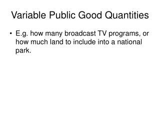 Variable Public Good Quantities
