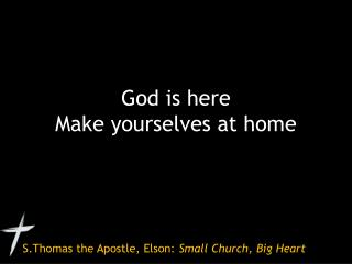 God is here Make yourselves at home