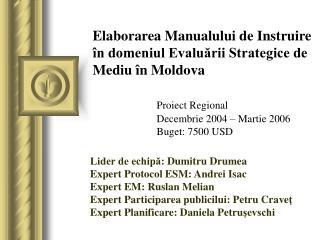 Lider de echipă : Dumitru Drumea Expert Protocol  ESM : Andrei Isac Expert  EM : Ruslan Melian