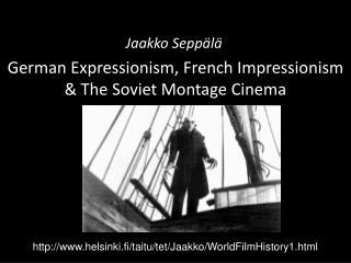 German Expressionism, French Impressionism  & The Soviet Montage Cinema