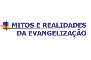 MITOS E REALIDADES DA EVANGELIZAÇÃO