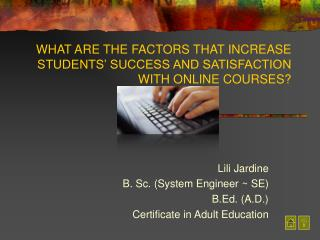 WHAT ARE THE FACTORS THAT INCREASE STUDENTS' SUCCESS AND SATISFACTION WITH ONLINE COURSES ?