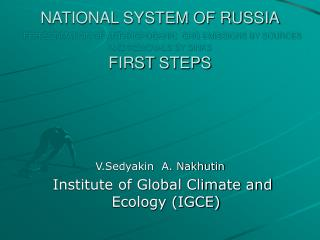 V.Sedyakin  A. Nakhutin  Institute of Global Climate and Ecology (IGCE)