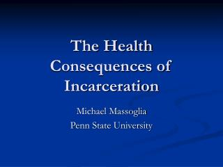 The Health Consequences of Incarceration