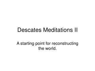 Descates Meditations II
