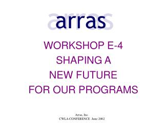 WORKSHOP E-4 SHAPING  A  NEW FUTURE  FOR OUR PROGRAMS