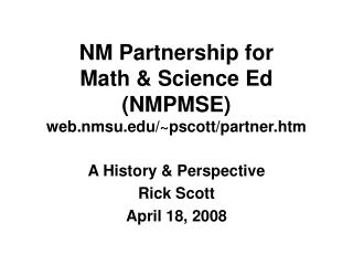 NM Partnership for Math & Science Ed (NMPMSE) web.nmsu/~pscott/partner.htm