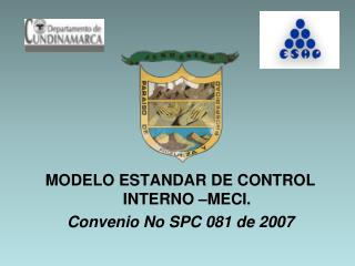 MODELO ESTANDAR DE CONTROL INTERNO –MECI. Convenio No SPC 081 de 2007