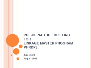 PRE-DEPARTURE BRIEFING FOR LINKAGE MASTER PROGRAM PHRDP3