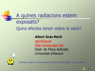 A quines radiacions estem exposats?  Quins efectes tenen sobre la salut?
