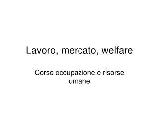 Lavoro, mercato, welfare