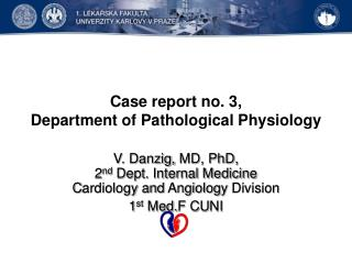 Case report no .  3, Department of  P athological Physiology