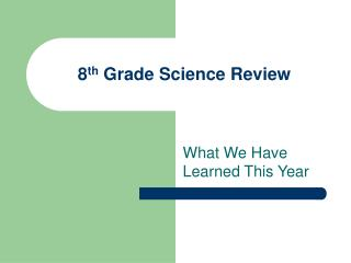 8 th  Grade Science Review