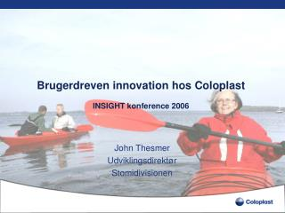 Brugerdreven innovation hos Coloplast INSIGHT konference 2006