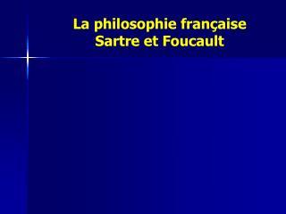 La philosophie française Sartre et Foucault