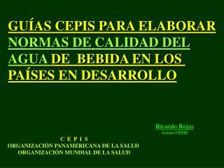 GUÍAS CEPIS PARA ELABORAR NORMAS DE CALIDAD DEL AGUA  DE  BEBIDA EN LOS  PAÍSES EN DESARROLLO
