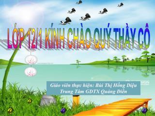 Giáo viên thực hiện: Bùi Thị Hồng Diệu Trung Tâm GDTX Quảng Điền
