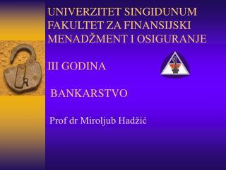 UNIVER ZI TET  SINGIDUNUM FAKULTET ZA FINANSIJSKI MENADŽMENT I OSIGURANJE III GODINA  BANKARSTVO