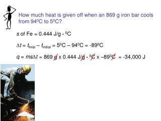 How much heat is given off when an 869 g iron bar cools from 94 0 C to 5 0 C?