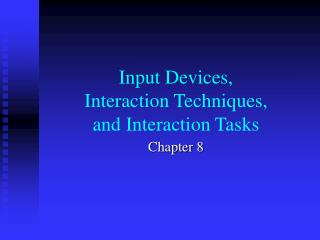 Input Devices,  Interaction Techniques,  and Interaction Tasks