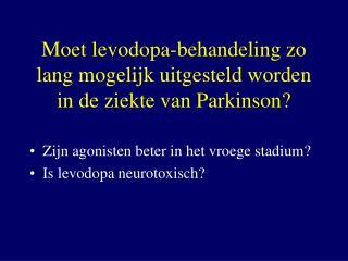 Moet levodopa-behandeling zo lang mogelijk uitgesteld worden in de ziekte van Parkinson?