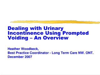 Dealing with Urinary Incontinence Using Prompted Voiding   An Overview   Heather Woodbeck,  Best Practice Coordinator -