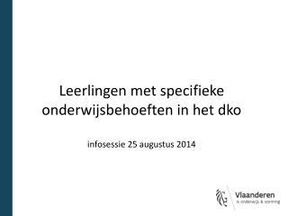 Leerlingen met specifieke onderwijsbehoeften in het  dko infosessie 25 augustus 2014
