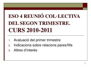 ESO 4 REUNIÓ COL·LECTIVA DEL SEGON TRIMESTRE.  CURS 2010-2011