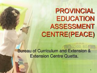 PROVINCIAL EDUCATION ASSESSMENT CENTRE(PEACE)