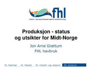 Produksjon - status  og utsikter for Midt-Norge