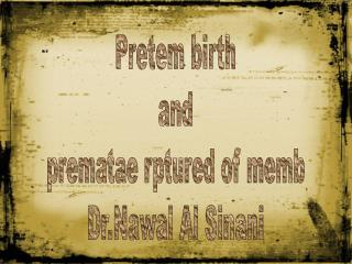 Pretem birth and prematae rptured of memb Dr.Nawal Al Sinani
