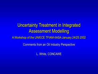 Comments from an Oil Industry Perspective L. White, CONCAWE