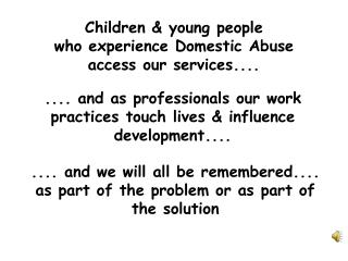 Children & young people who experience Domestic Abuse access our services....