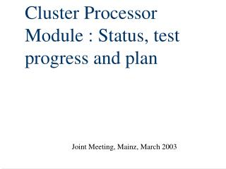 Cluster Processor Module : Status, test progress and plan