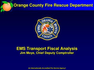 EMS Transport Fiscal Analysis Jim Moye, Chief Deputy Comptroller