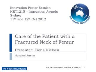Care of the Patient with a Fractured Neck of Femur Presenter: Fiona Nielsen