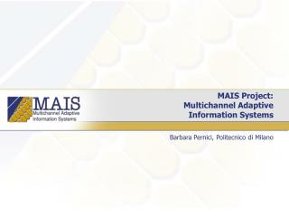MAIS Project: Multichannel Adaptive  Information Systems